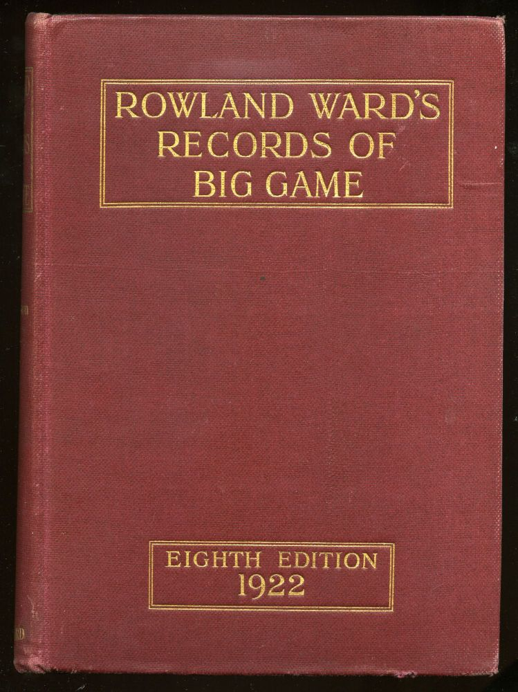 Rowland Ward's Records of Big Game with Their Distribution, Characteristics, Dimensions, Weights, and Horn & Tusk Measurements. Rowland WARD, J G. Dollman, J B. Burlace.