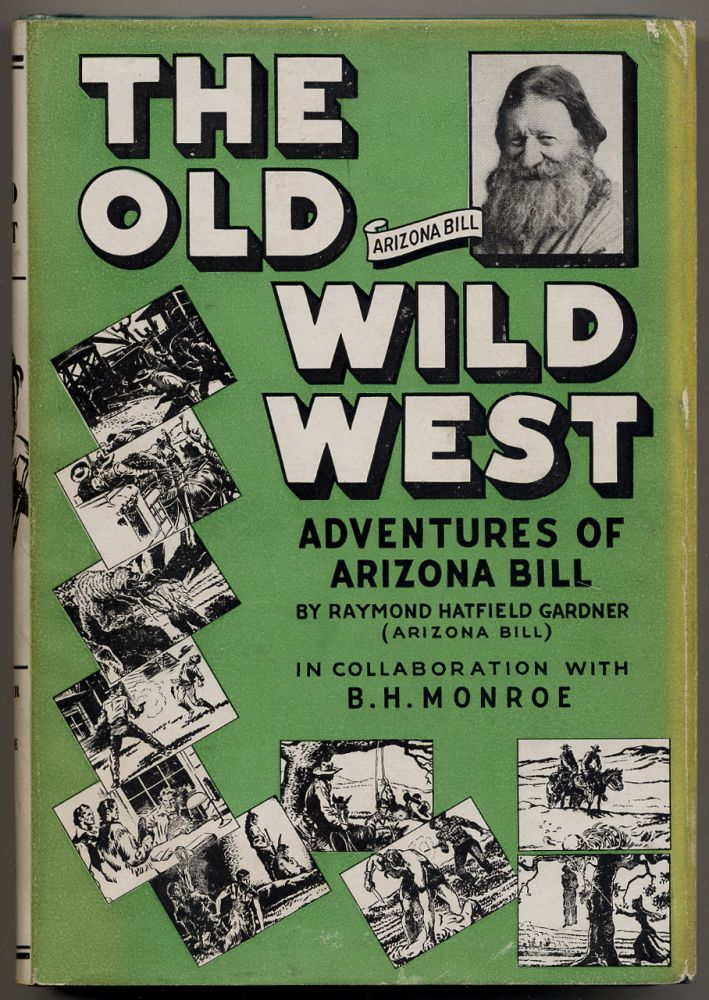 The Old Wild West: Adventures of Arizona Bill. Raymond Hatfield in collaboration GARDNER, B H. Monroe, Arizona Bill.