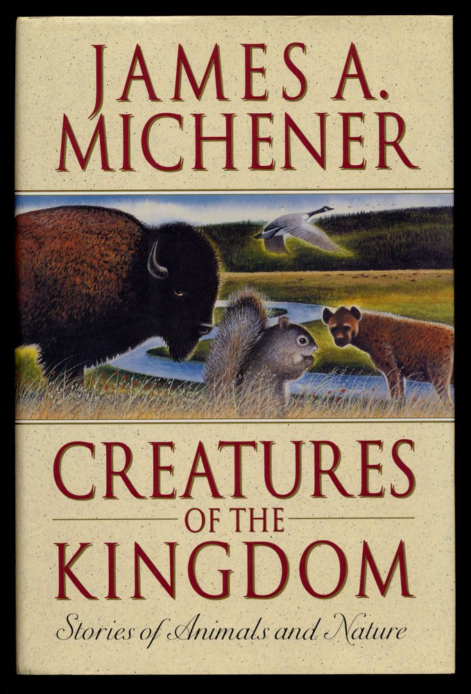 Creatures of the Kingdom: Stories About Animals and Nature. James A. MICHENER.