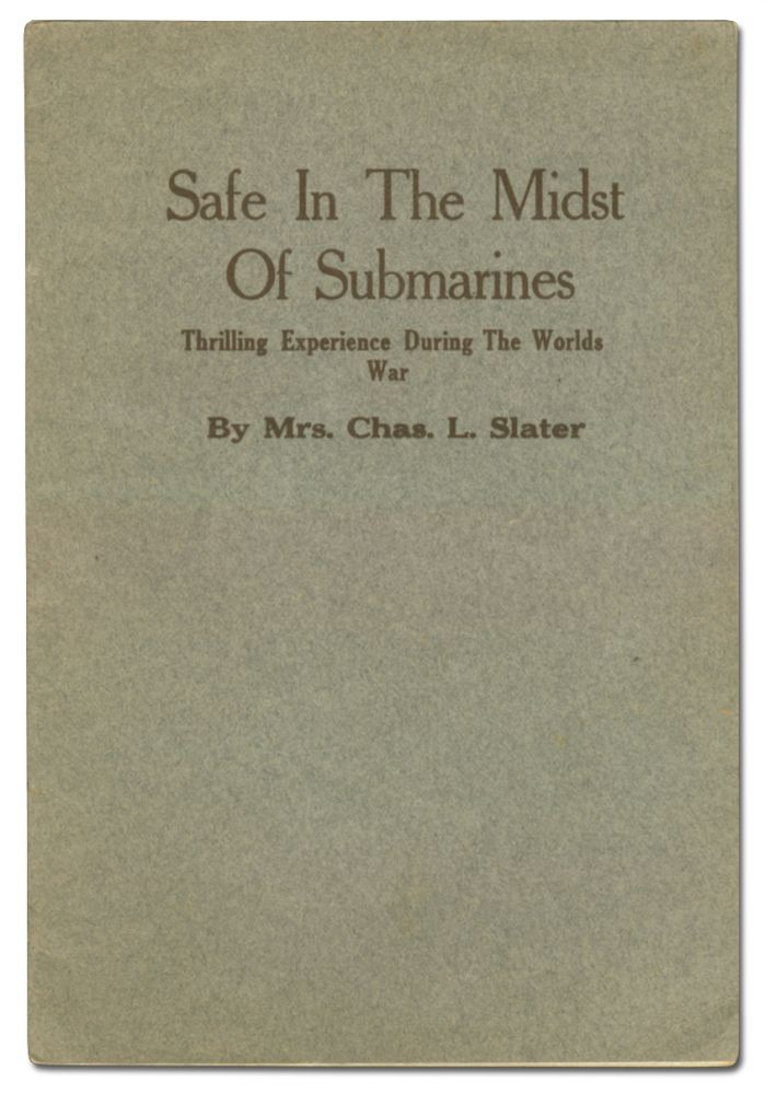 Safe in the Midst of Submarines: Thrilling Experience During the Worlds War. Mrs. Chas. L. SLATER.