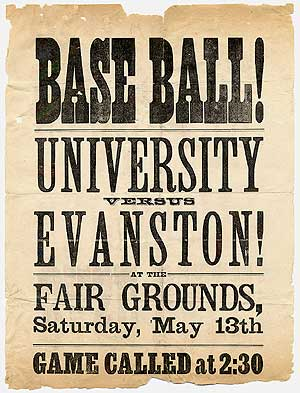 Broadside: Base Ball! University versus Evanston! at the Fair Grounds, Saturday, May 13th. Game called at 2:30