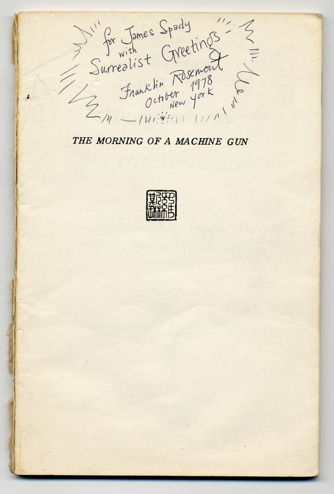 The Morning of a Machine Gun: Twenty Poems & Documents. Profusely Illustrated by the Author. Franklin ROSEMONT.