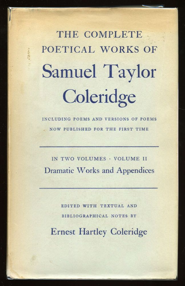 The Complete Poetical Works of Samuel Taylor Coleridge Including Poems and Versions of Poems Now Published for the First Time. John C. GARDNER, Ernest Hartley COLERIDGE.