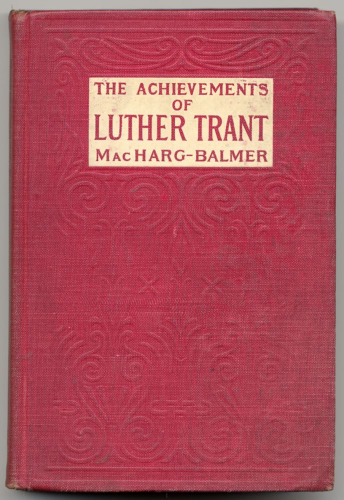 The Achievements of Luther Trent. Edwin BALMER, William MacHarg.