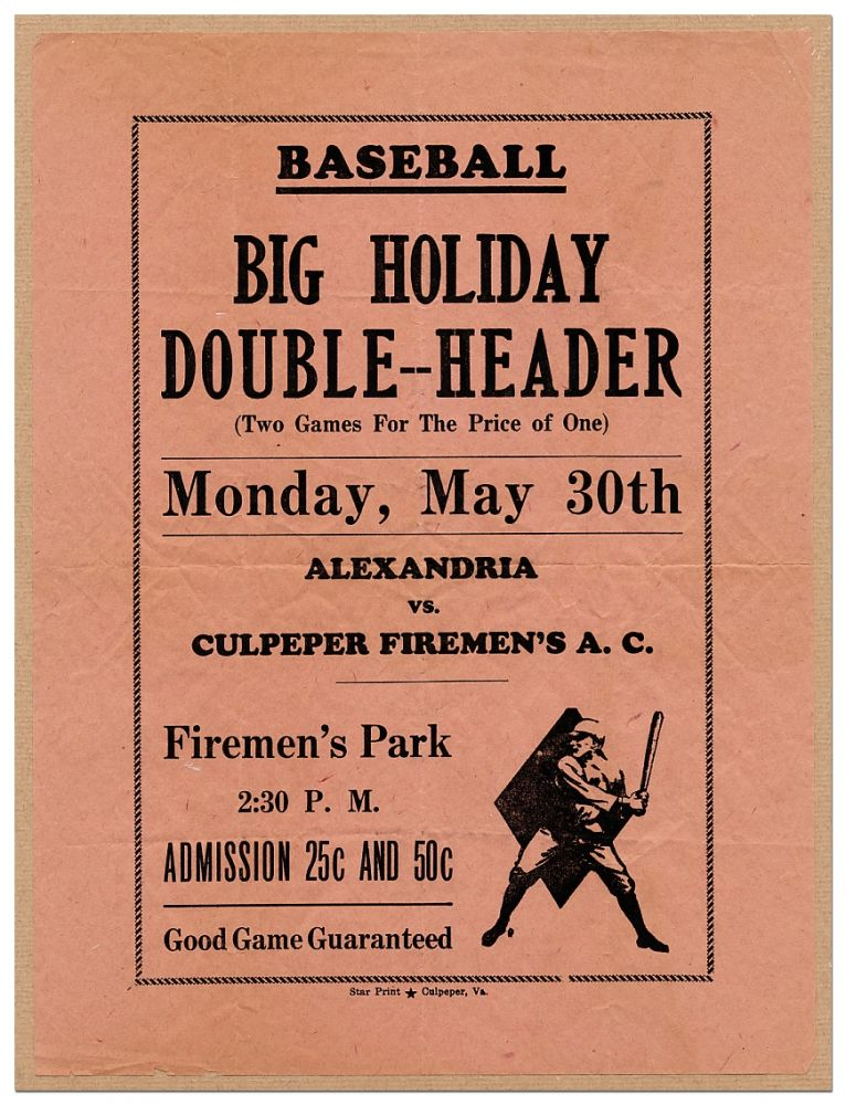 [Broadside]: Baseball Big Holiday Double-Header (Two Games for the Price of One) Monday, May 30th Alexandria vs. Culpeper Firemen's A.C. Firemen's Park...