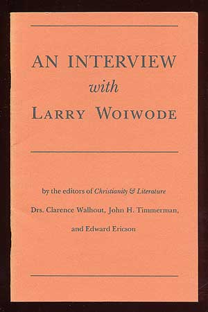 An Interview with Larry Woiwode by the editors of Christianity & Literature. Larry WOIWODE.