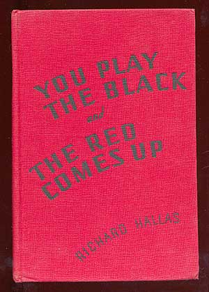 You Play the Black and the Red Comes Up. Richard HALLAS, Eric Knight.