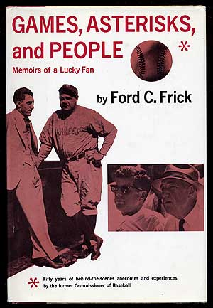 Games, Asterisks, and People: Memoirs of a Lucky Fan. Ford C. FRICK.