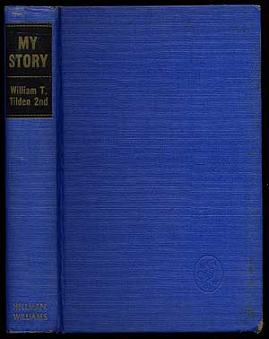 My Story: A Champion's Memoirs. William T. TILDEN, 2nd.