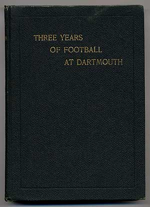 Three Years of Football at Dartmouth: Being the Story of the Seasons of '01, '02 and '03. Louis P. BENEZET, '99.