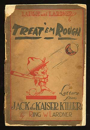Treat 'em Rough: Letters from Jack the Kaiser Killer. Ring W. LARDNER.
