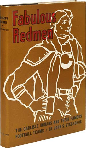 Fabulous Redmen: The Carlisle Indians and Their Famous Football Teams. John S. STECKBECK.