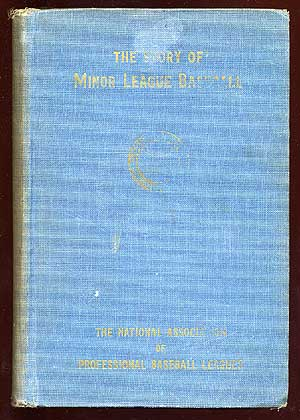The Story of Minor League Baseball: A History of the Game of Professional Baseball in the United States with Particular Reference to its Growth and Development in the Smaller Cities and Towns of the Nation – The Minor Leagues. The Record of Championship Performances from 1901 to 1952