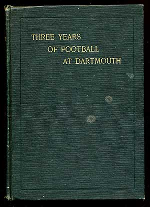Three Years of Football at Dartmouth: Being the Story of the Seasons of '01, '02 and '03
