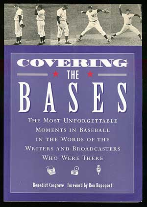Covering the Bases: The Most Unforgettable Moments in Baseball in the Words of the Writers and Broadcasters Who Were There. Benedict COSGROVE.