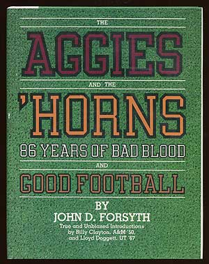 The Aggies and the 'Horns: 86 Years of Bad Blood and Good Football. John D. FORSYTH.