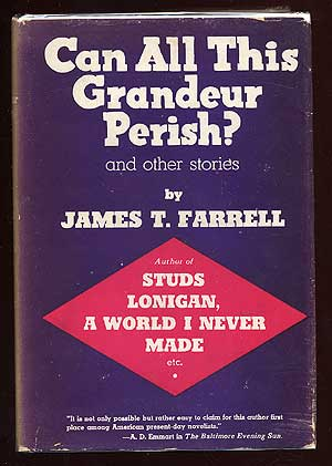 Can All This Grandeur Perish? And Other Stories. James T. FARRELL.