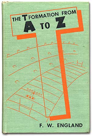 "The T Formation from A to Z. F. W. ENGLAND, a k. a. Forrest W. ""Frosty"" England."