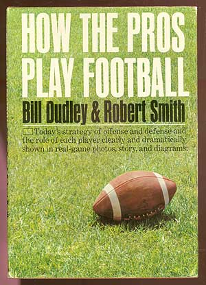 How the Pros Play Football. Bill DUDLEY, Robert Smith.