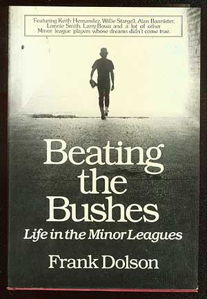 Beating the Bushes: Life in the Minor Leagues. Frank DOLSON.