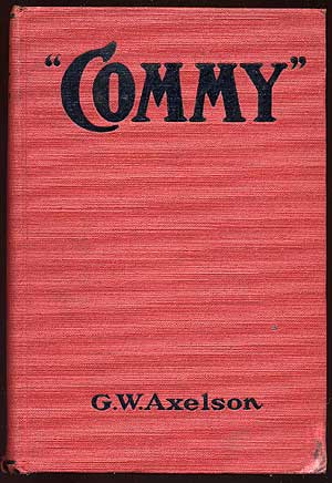 """""""Commy"""": The Life Story of the Grand Old Roman of Baseball Charles A. Comiskey. G. W. AXELSON."""