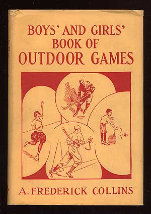 Boys' and Girls' Book of Outdoor Games. A. Frederick COLLINS.