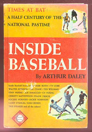 Inside Baseball: A Half Century of the National Pastime. Arthur DALEY.