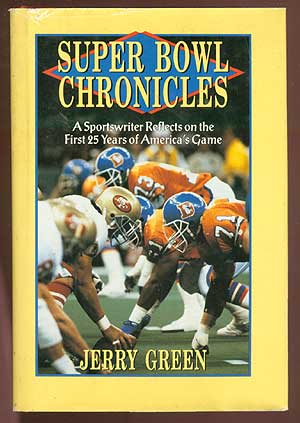Super Bowl Chronicles: A Sportswriter Reflects on the First 25 Years of America's Game. Jerry GREEN.