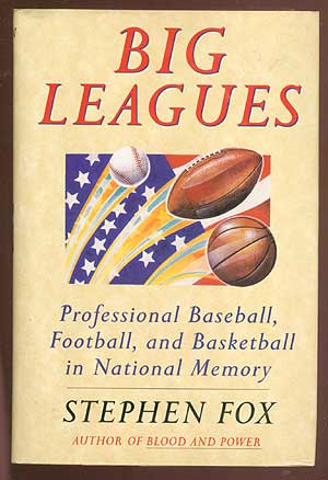 Big Leagues: Professional Baseball, Football, and Basketball in National Memory. Stephen FOX.
