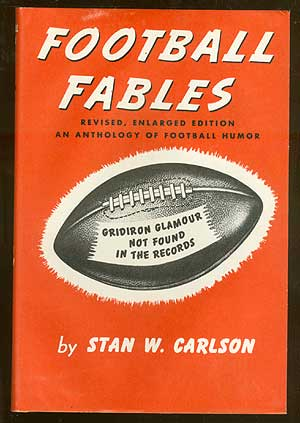 Football Fables: Some Gridiron Glamour Not Found in the Records. Stan W. CARLSON.