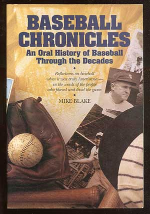 Baseball Chronicles: An Oral History of Baseball through the Decades September 17, 1911 to October 24, 1992. Mike BLAKE.