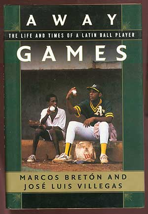 Away Games: The Life and Times of a Latin Ball Player. Marcos BRETON, Jose Luis Villegas.