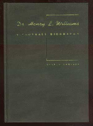 Dr. Henry L. Williams: A Football Biography. Stan W. CARSON.