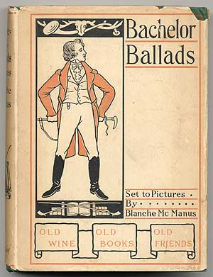 Bachelor Ballads: Being Certain of the Masterpieces of Verse; Wherein is Set Forth the Sentiment...
