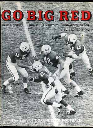Go Big Red: The All-Time Story of the Cornhuskers! James DENNEY, Hollis Limprecht, Howard Silber.