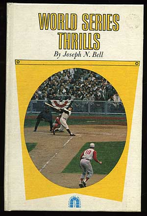 World Series Thrills: Ten Top Thrills from 1912 to 1960. Joseph N. BELL.