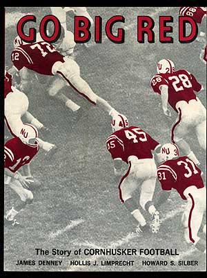 Go Big Red: The All-Time Story of the Cornhuskers! James DENNEY, Howard S. Silber, Hollis J. Limprecht.