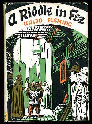A Riddle in Fez. Waldo FLEMING.