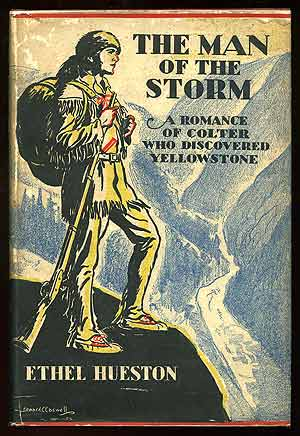The Man of the Storm: A Romance of Colter Who Discovered Yellowstone. Ethel HUESTON.