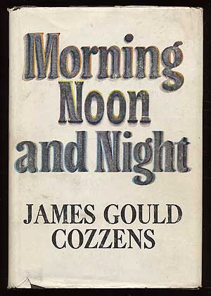 Morning Noon and Night. James Gould COZZENS.