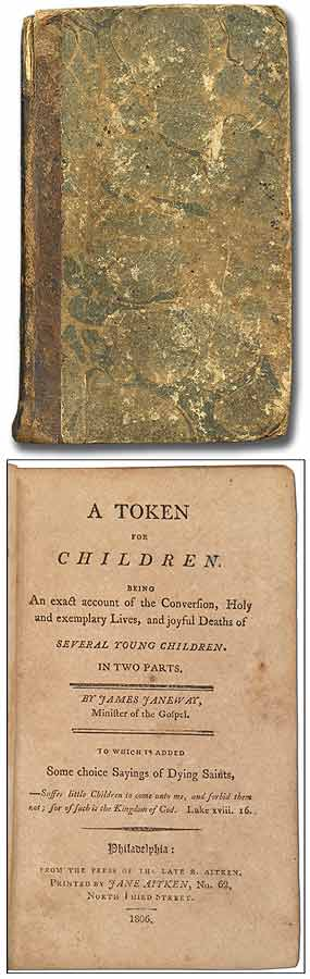 A Token for Children. Being An exact account of the Conversion, Holy and exemplary Lives, and joyful Deaths of Several Young Children in Two Parts...To which is added Some choice sayings of Dying Saints