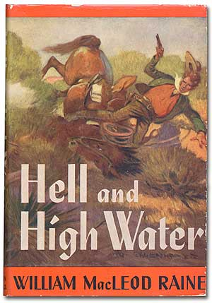 Hell and High Water. William MacLeod RAINE.