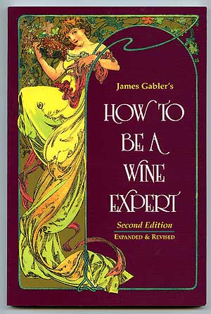 How To Be A Wine Expert. James GABLER.