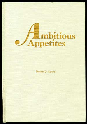 Ambitious Appetites: Dining, Behavior, and Patterns of Consumption in Federal Washington
