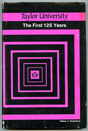 Taylor University: The First 125 Years. William C. RINGENBERG.