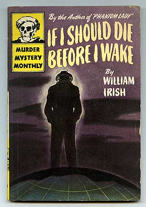 If I Should Die Before I Wake and Other Stories. Cornell as William Irish WOOLRICH.