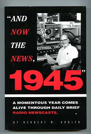 """And Now the News"": A Momentous Year Comes Alive Through Daily Brief Radio Newscasts. Herbert W. HOBLER."