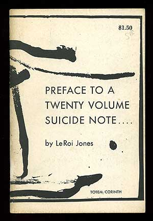 Preface to a Twenty Volume Suicide Note. LeRoi JONES.