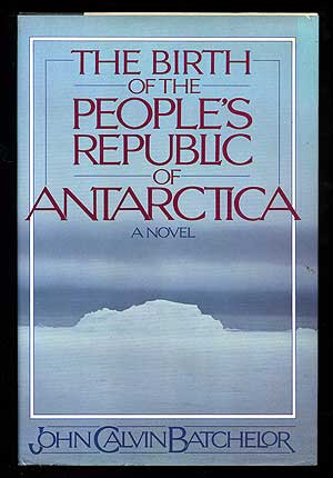 The Birth of the People's Republic of Antarctica. John Calvin BATCHELOR.