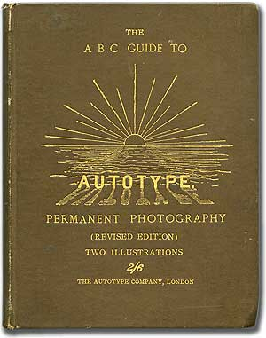 "The ""A. B. C."" Guide to the Making of Autotype Prints in Permanent Pigments"